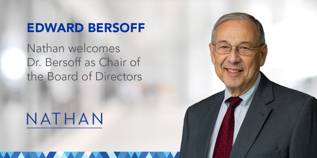 Edward Bersoff: Nathan welcomes Dr. Bersoff as Chair of the Board of Directors